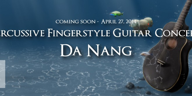 Percussive Fingerstyle Guitar Concert Da Nang coming soon